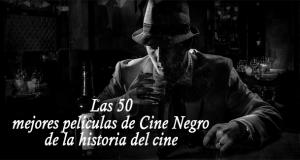 Las 50 mejores películas de Cine Negro de la historia del cine