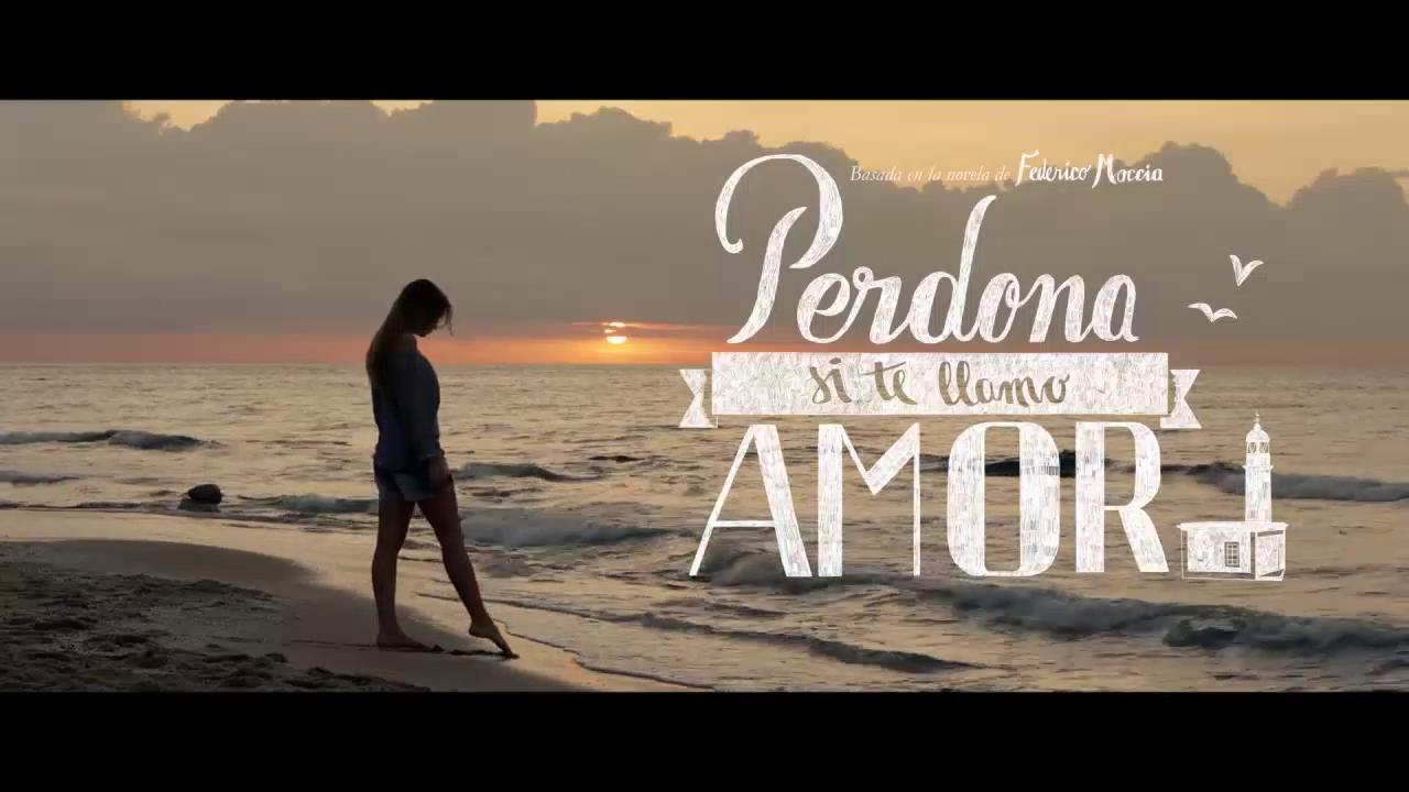 Perdona Si Te Llamo Amor Tráiler En Español La Cabecita
